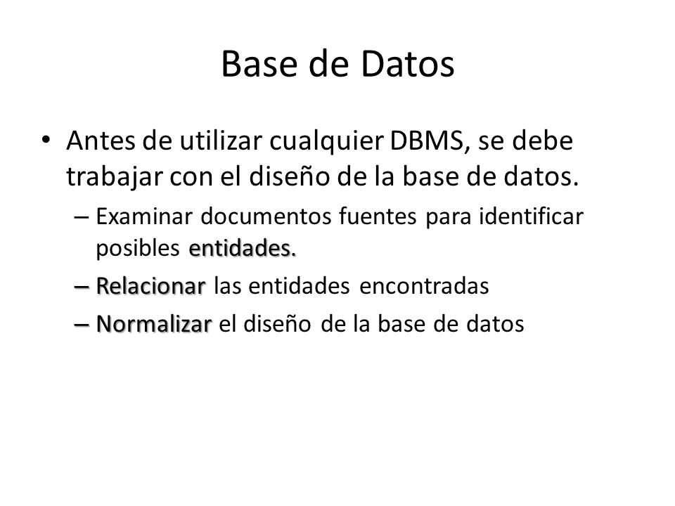 Base de Datos Antes de utilizar cualquier DBMS, se debe trabajar con el diseño de la base de datos.