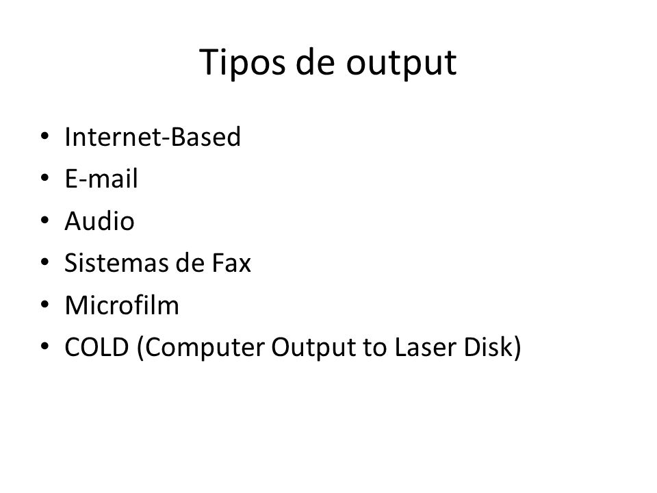 Tipos de output Internet-Based E-mail Audio Sistemas de Fax Microfilm