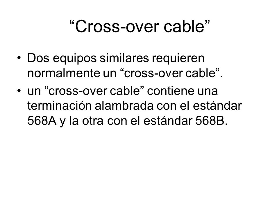 Cross-over cable Dos equipos similares requieren normalmente un cross-over cable .