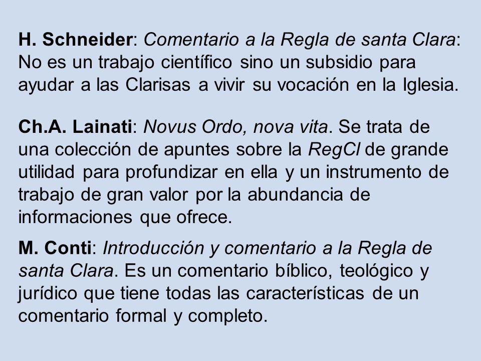 H. Schneider: Comentario a la Regla de santa Clara: No es un trabajo científico sino un subsidio para ayudar a las Clarisas a vivir su vocación en la Iglesia.