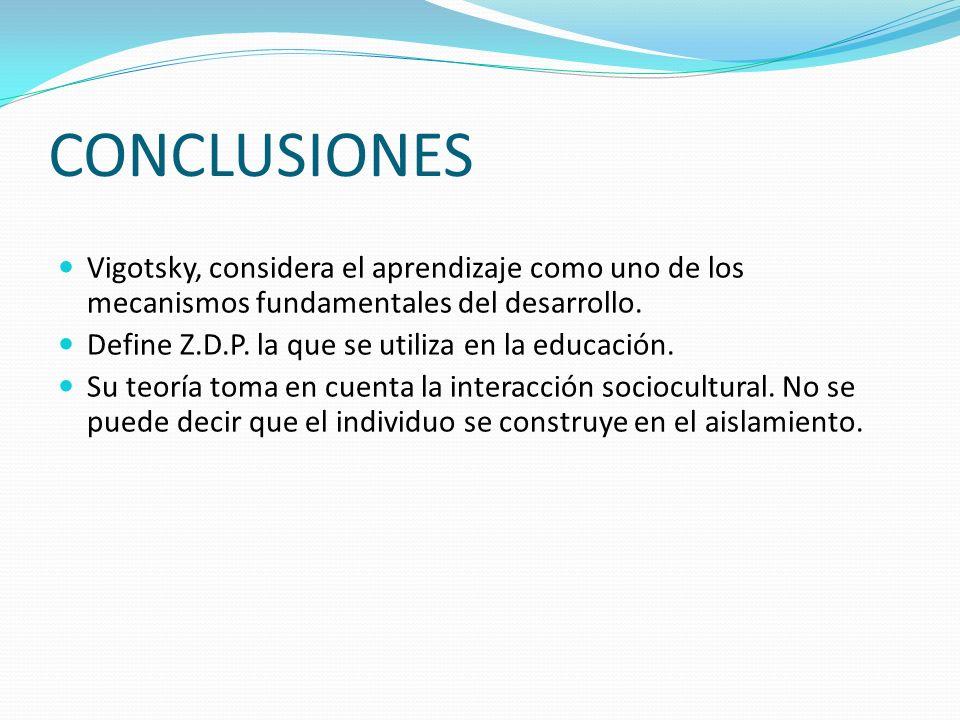 CONCLUSIONES Vigotsky, considera el aprendizaje como uno de los mecanismos fundamentales del desarrollo.