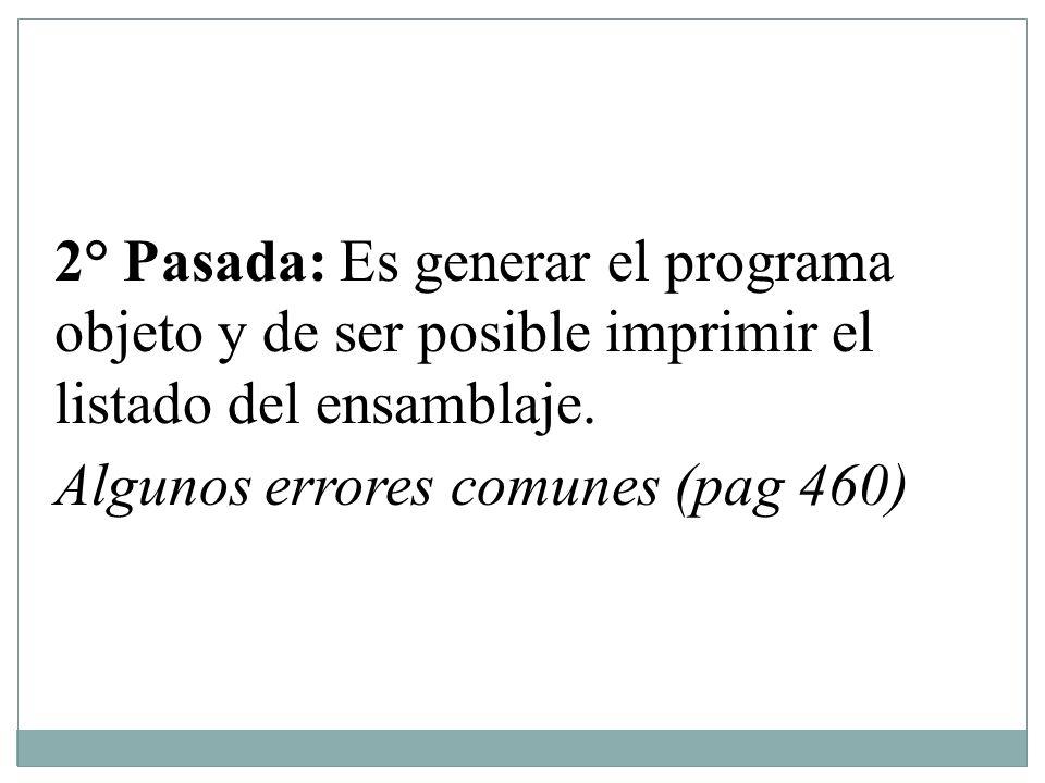2° Pasada: Es generar el programa objeto y de ser posible imprimir el listado del ensamblaje.
