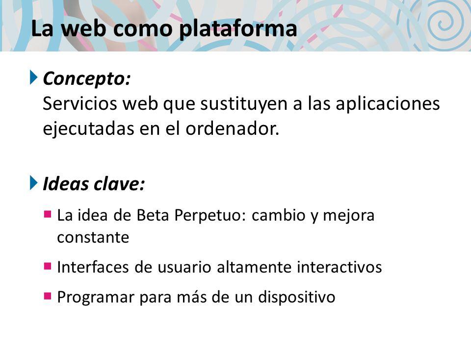 La web como plataformaConcepto: Servicios web que sustituyen a las aplicaciones ejecutadas en el ordenador.