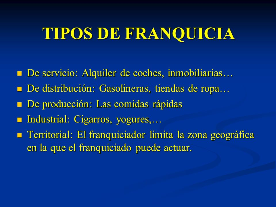 TIPOS DE FRANQUICIA De servicio: Alquiler de coches, inmobiliarias…