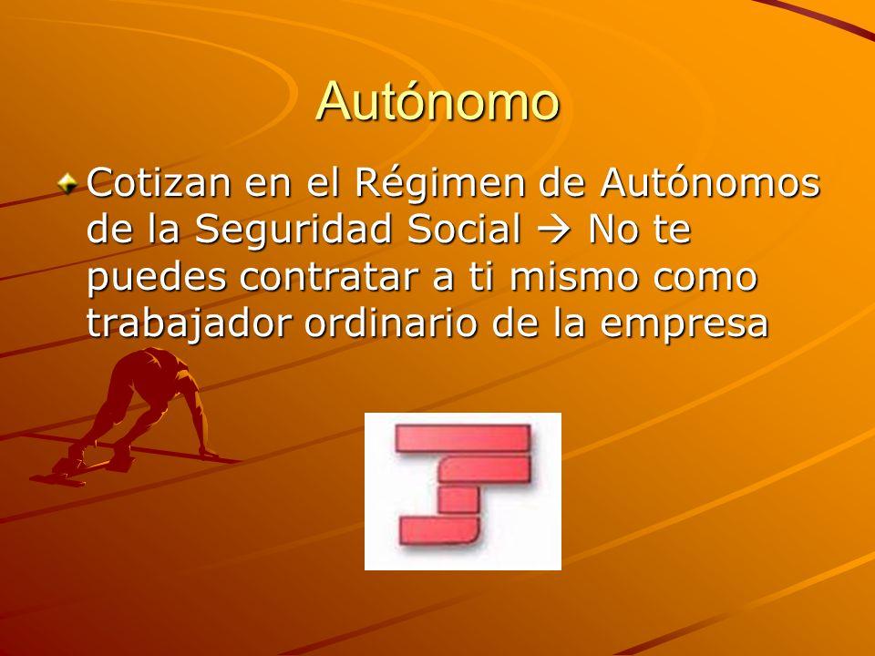 Autónomo Cotizan en el Régimen de Autónomos de la Seguridad Social  No te puedes contratar a ti mismo como trabajador ordinario de la empresa.