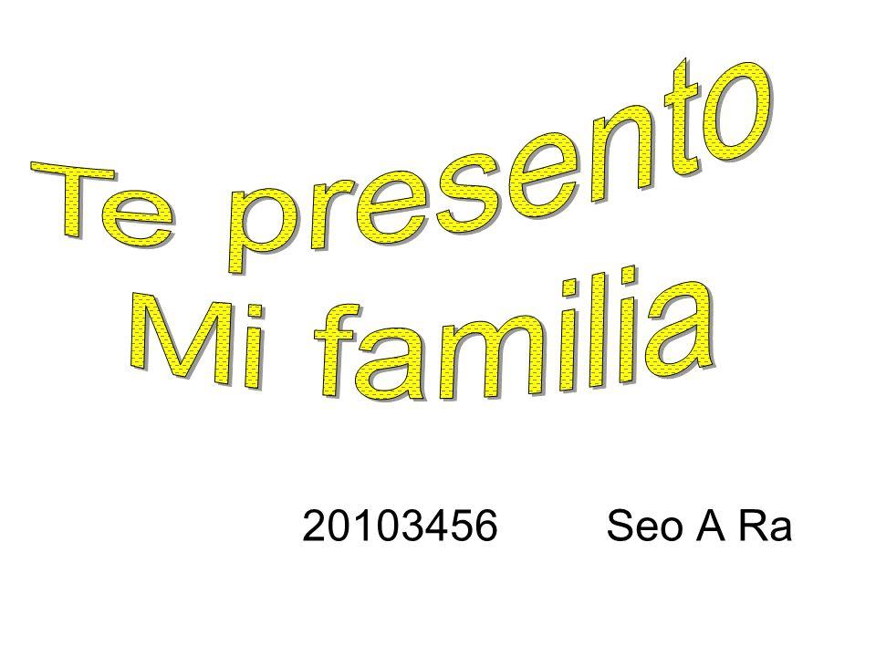 Te presento Mi familia 20103456 Seo A Ra