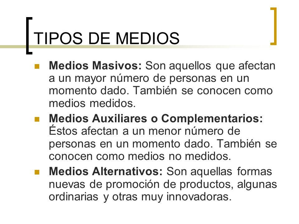 TIPOS DE MEDIOS Medios Masivos: Son aquellos que afectan a un mayor número de personas en un momento dado. También se conocen como medios medidos.
