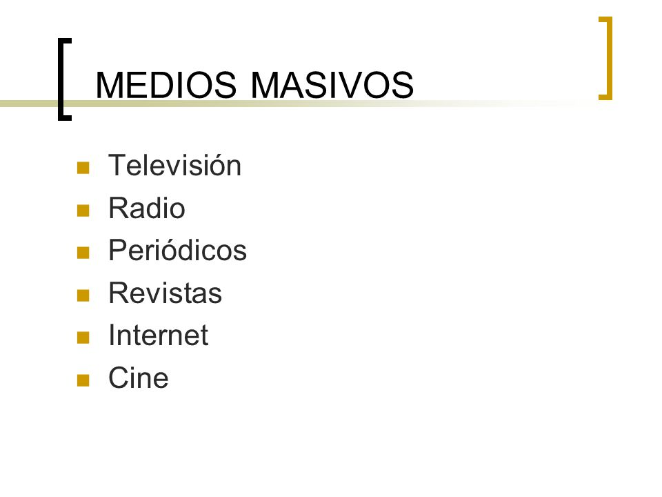 MEDIOS MASIVOS Televisión Radio Periódicos Revistas Internet Cine