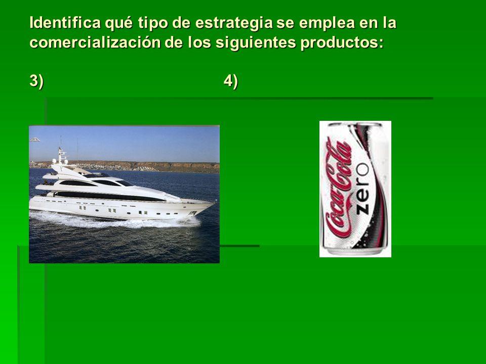 Identifica qué tipo de estrategia se emplea en la comercialización de los siguientes productos: 3) 4)