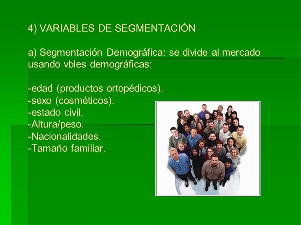 4) VARIABLES DE SEGMENTACIÓN a) Segmentación Demográfica: se divide al mercado usando vbles demográficas: -edad (productos ortopédicos).