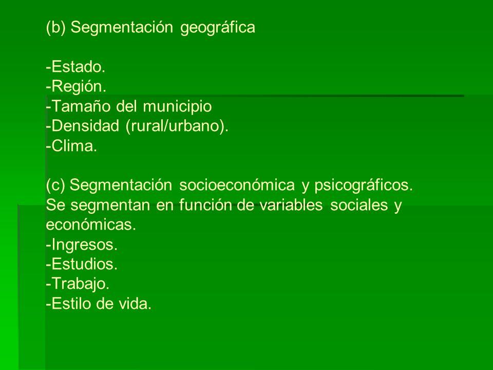(b) Segmentación geográfica -Estado. -Región