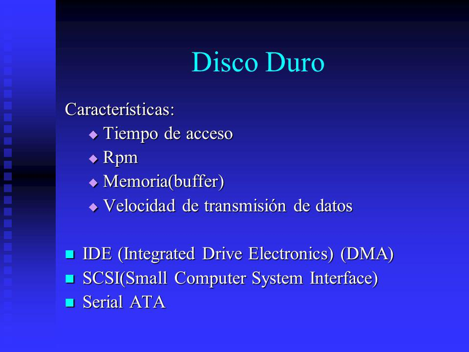 Disco Duro Características: Tiempo de acceso Rpm Memoria(buffer)