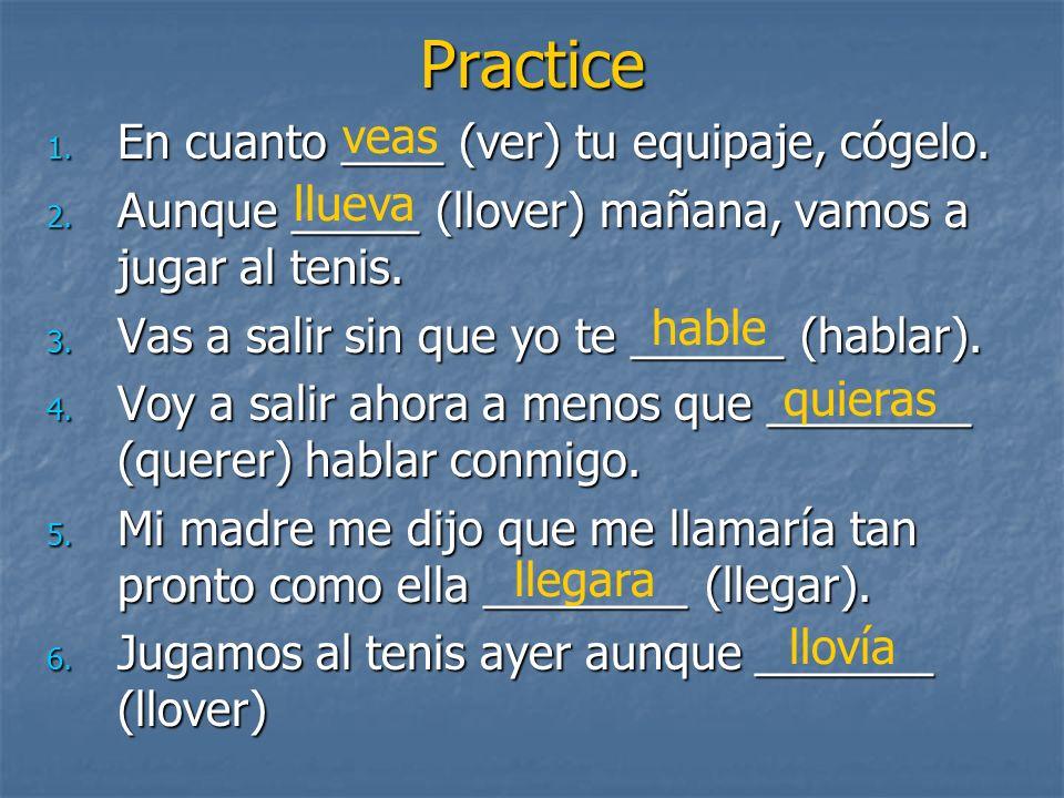 Practice veas En cuanto ____ (ver) tu equipaje, cógelo.
