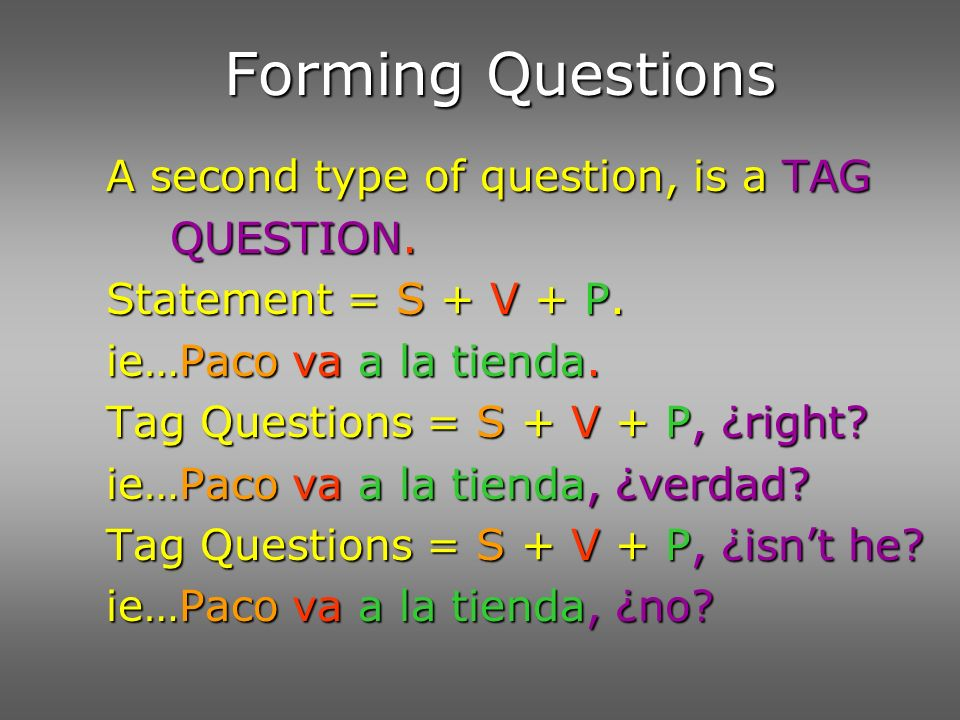 Forming Questions A second type of question, is a TAG QUESTION.