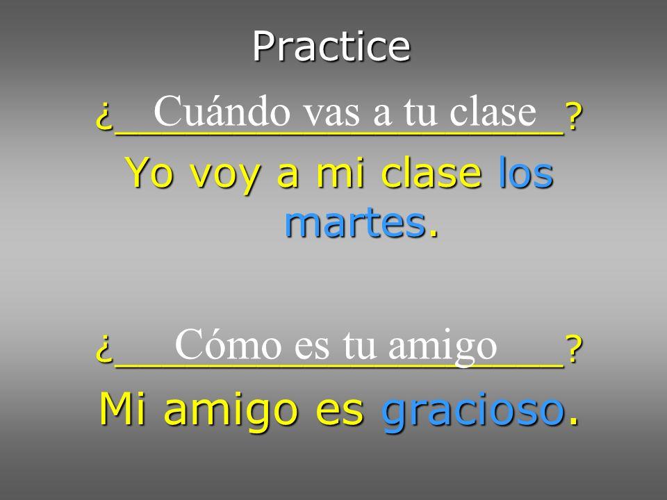 Cuándo vas a tu clase Mi amigo es gracioso. Cómo es tu amigo Practice
