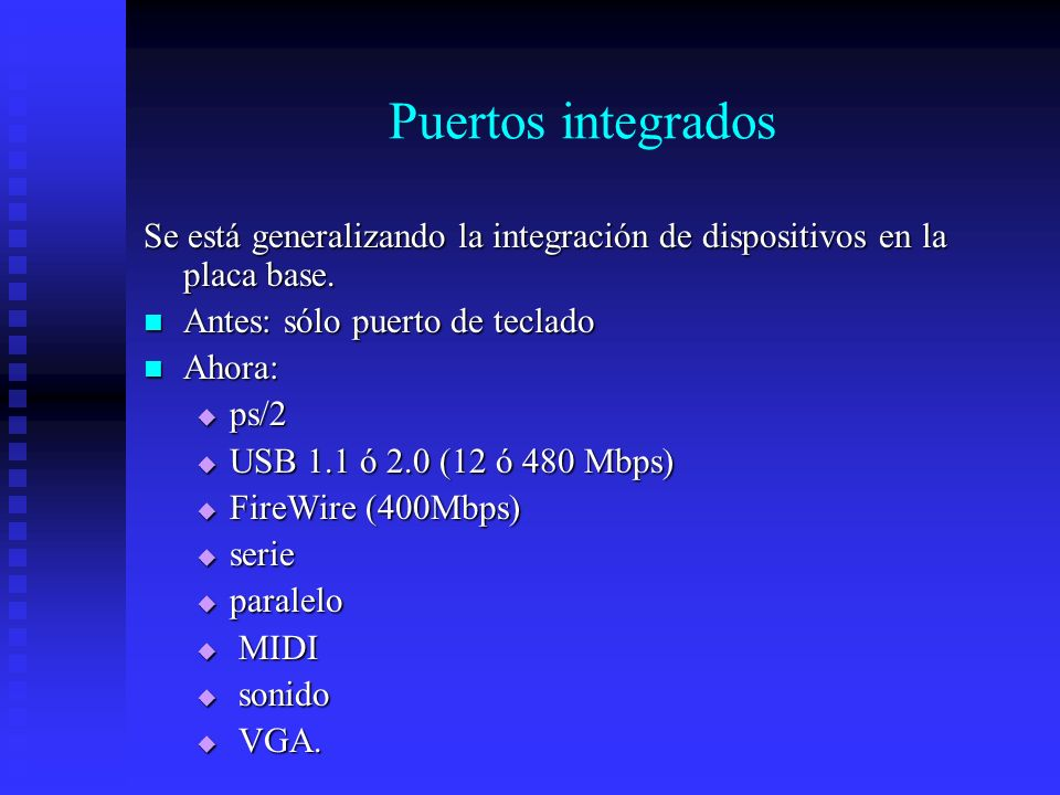 Puertos integrados Se está generalizando la integración de dispositivos en la placa base. Antes: sólo puerto de teclado.