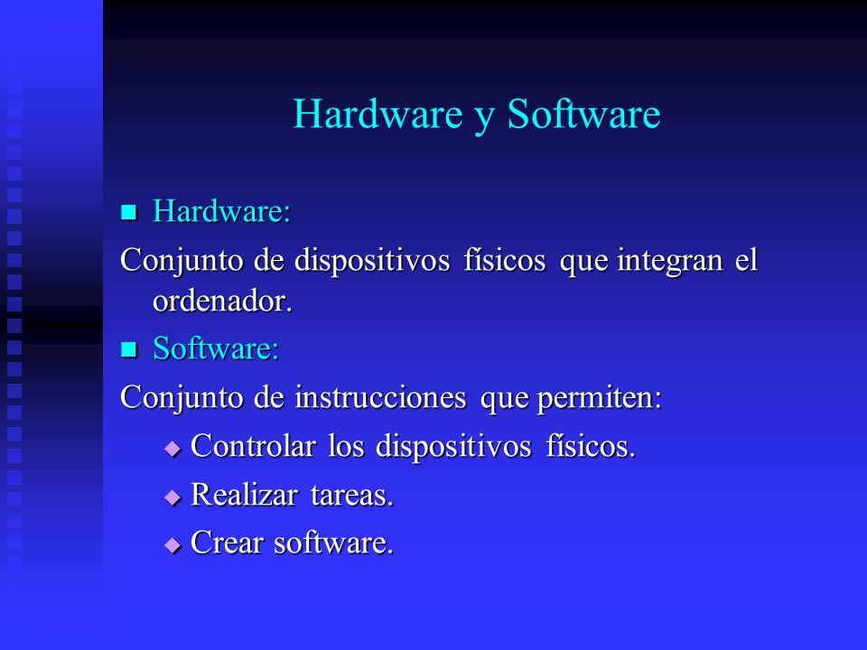 Hardware y Software Hardware:
