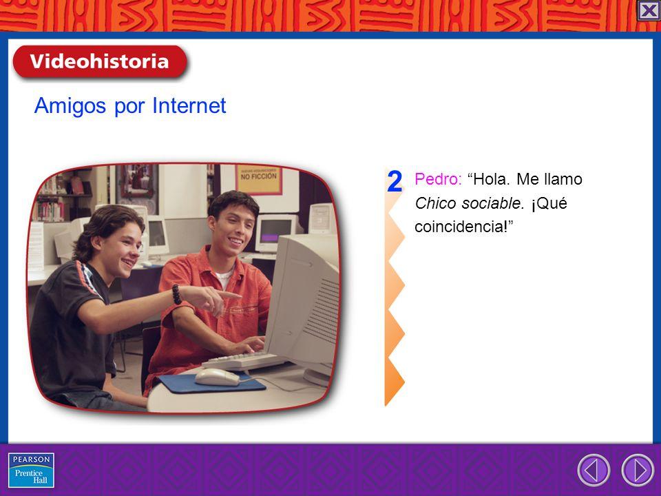 2 Amigos por Internet Pedro: Hola. Me llamo Chico sociable. ¡Qué