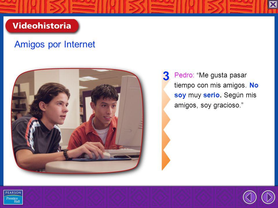 3 Amigos por Internet Pedro: Me gusta pasar tiempo con mis amigos. No