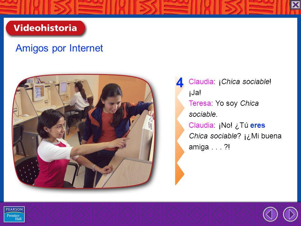 4 Amigos por Internet Claudia: ¡Chica sociable! ¡Ja!