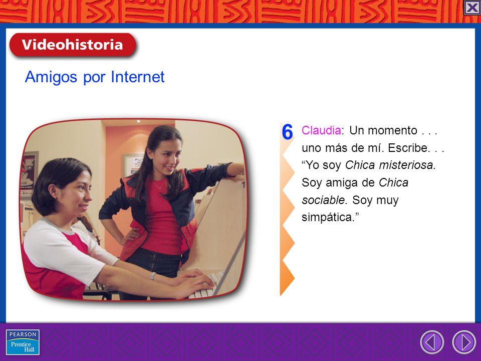 6 Amigos por Internet Claudia: Un momento . . .