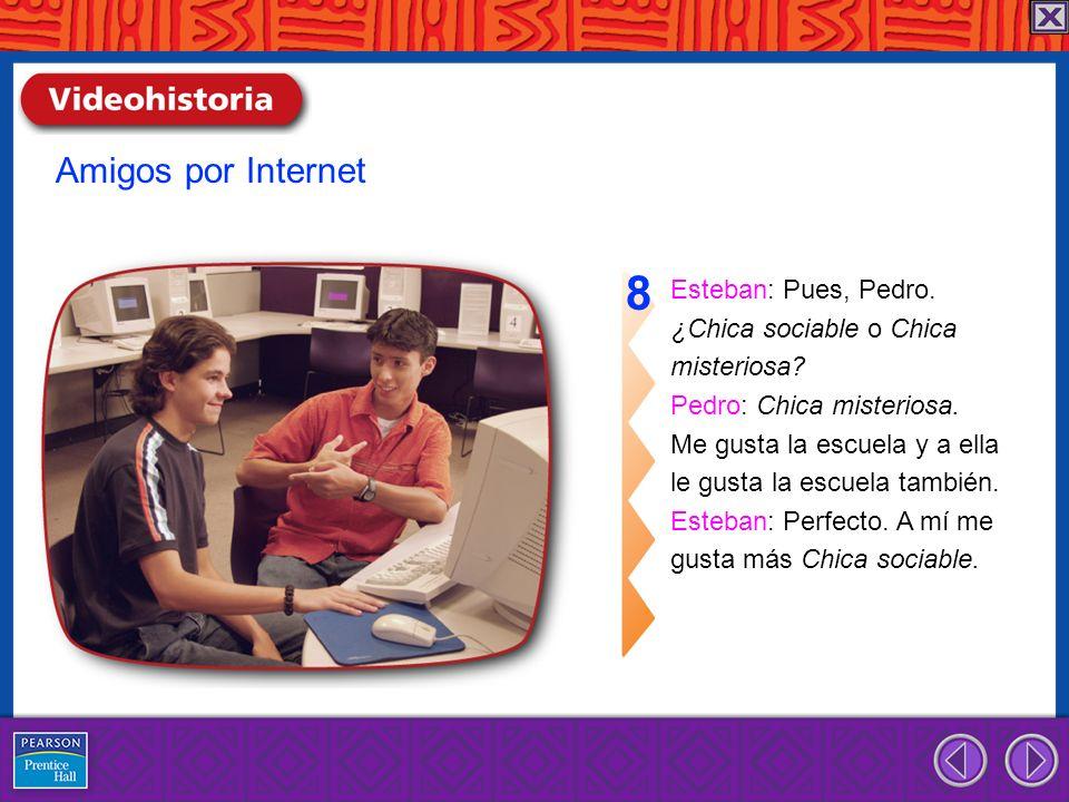 8 Amigos por Internet Esteban: Pues, Pedro. ¿Chica sociable o Chica