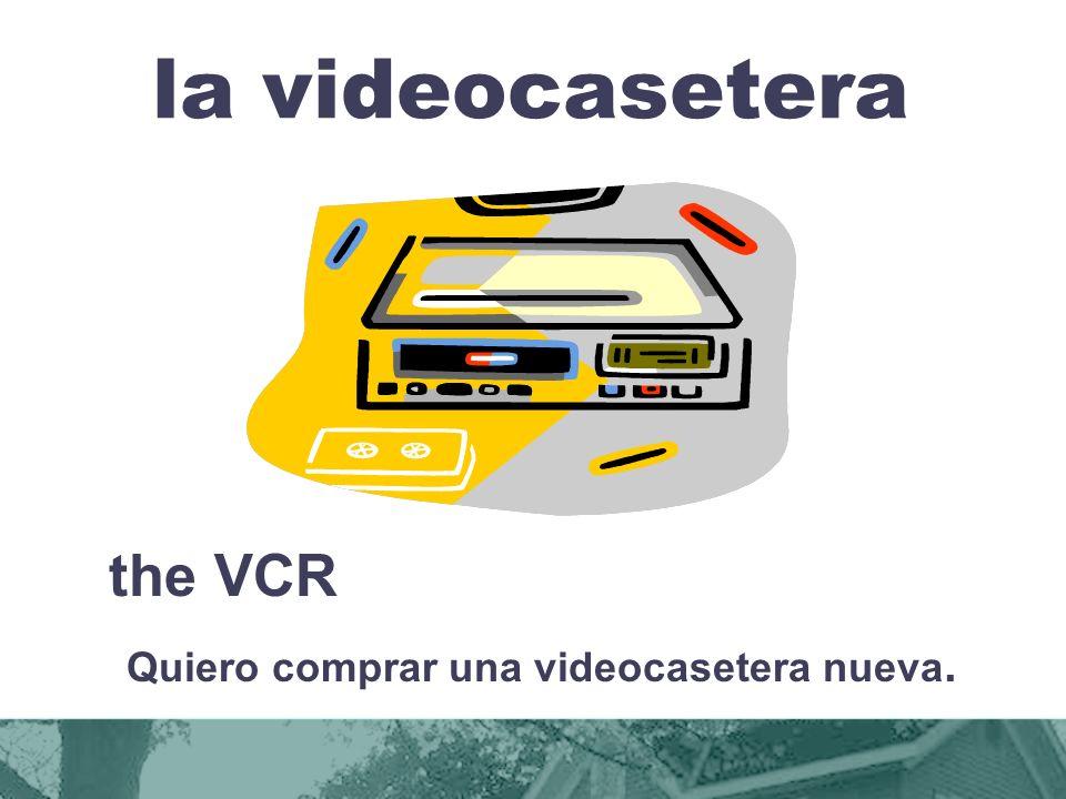 Quiero comprar una videocasetera nueva.