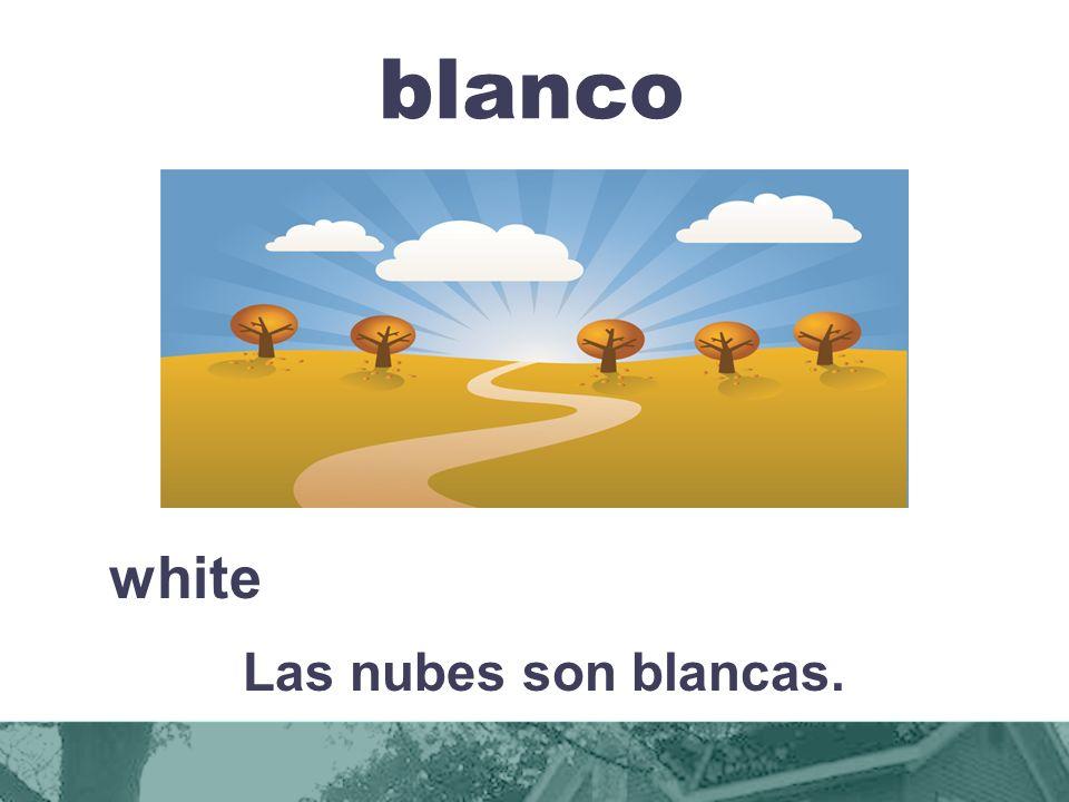 blanco white Las nubes son blancas.