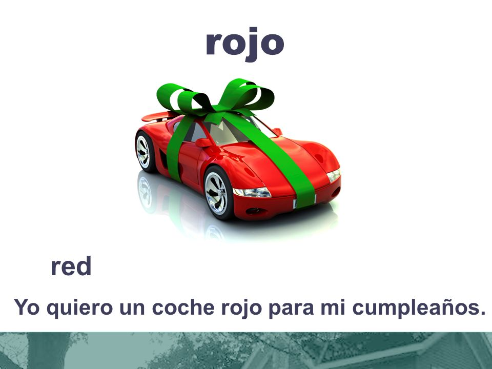 Yo quiero un coche rojo para mi cumpleaños.