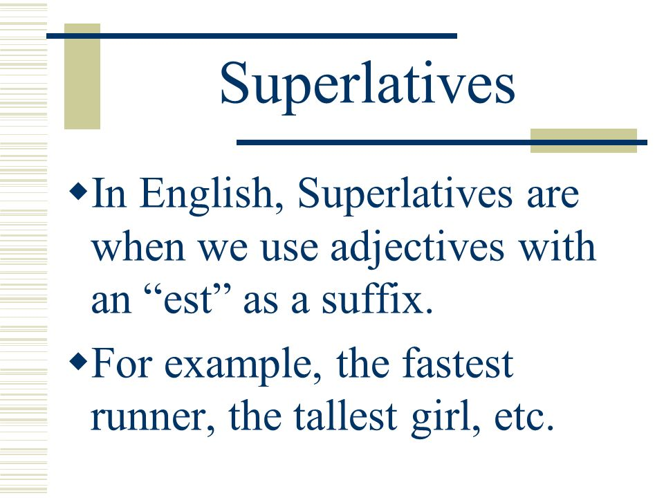 SuperlativesIn English, Superlatives are when we use adjectives with an est as a suffix.