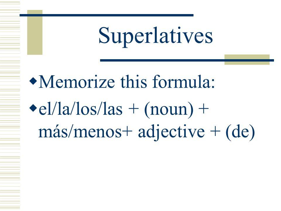 Superlatives Memorize this formula: