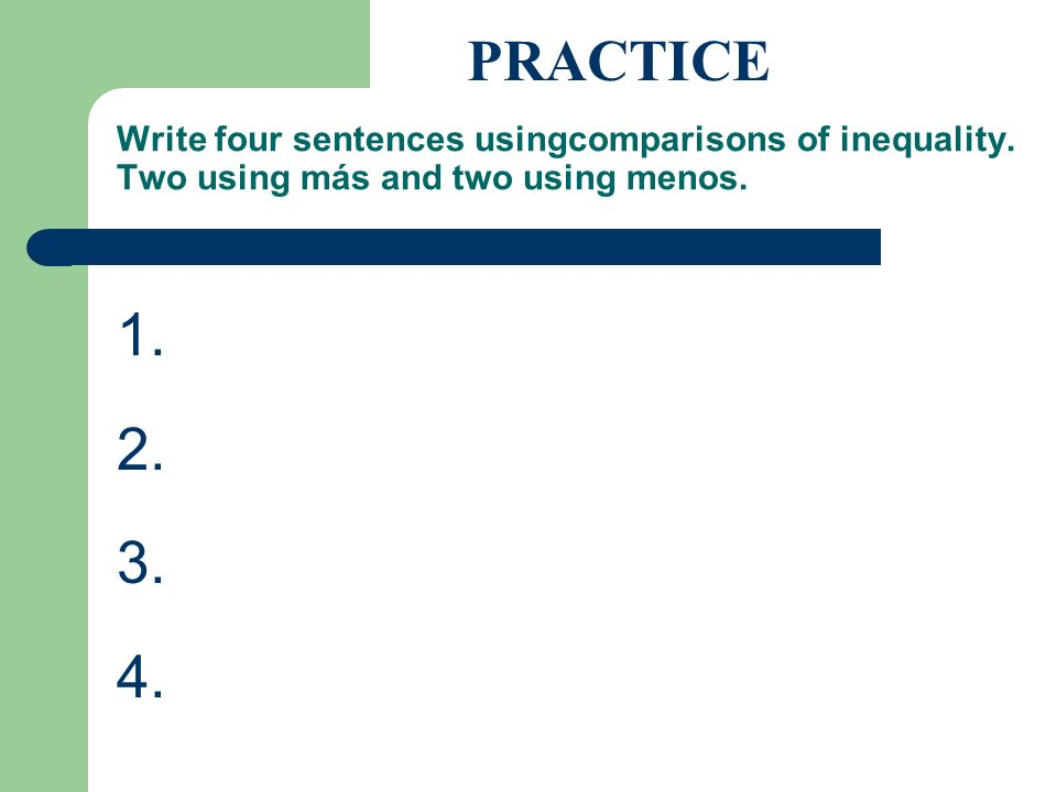 PRACTICE Write four sentences usingcomparisons of inequality. Two using más and two using menos.