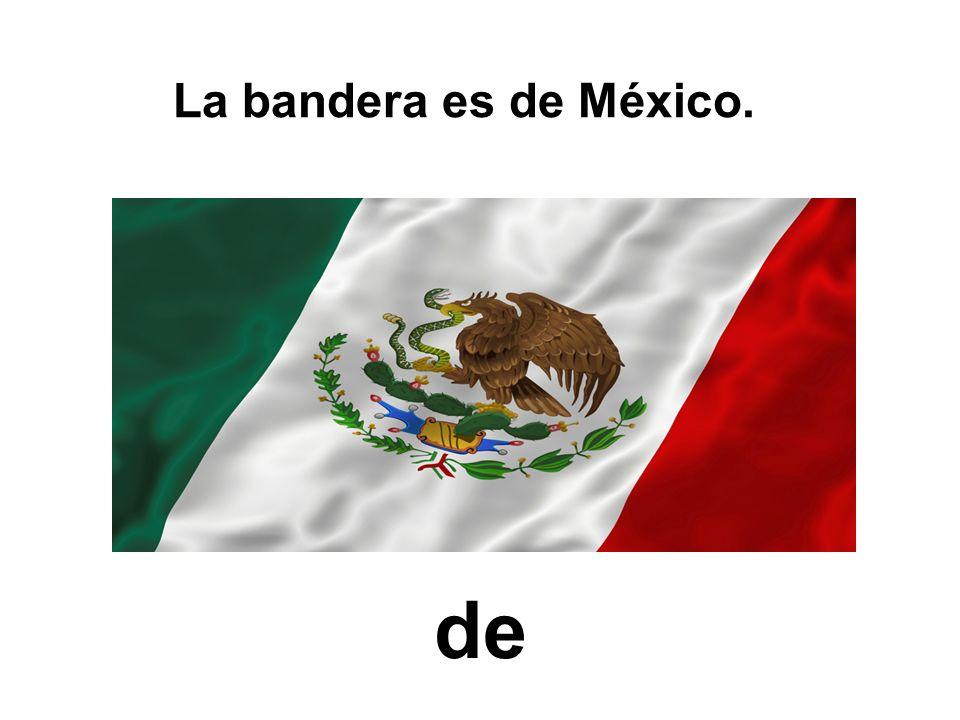 La bandera es de México. de