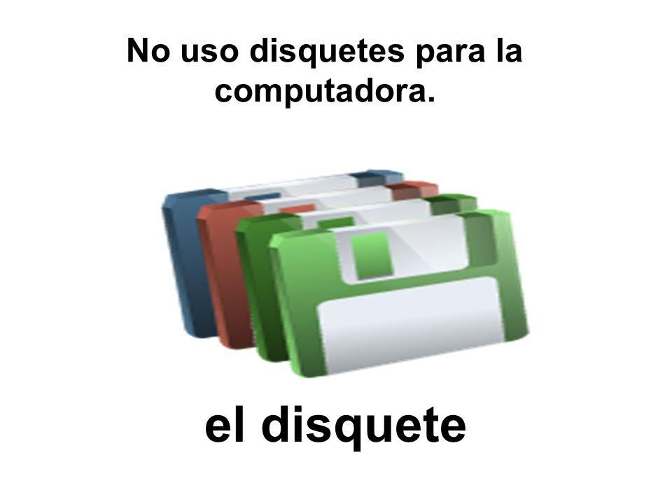 No uso disquetes para la computadora.