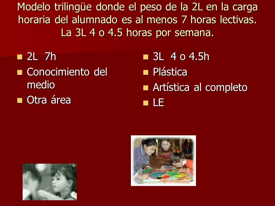 Modelo trilingüe donde el peso de la 2L en la carga horaria del alumnado es al menos 7 horas lectivas. La 3L 4 o 4.5 horas por semana.
