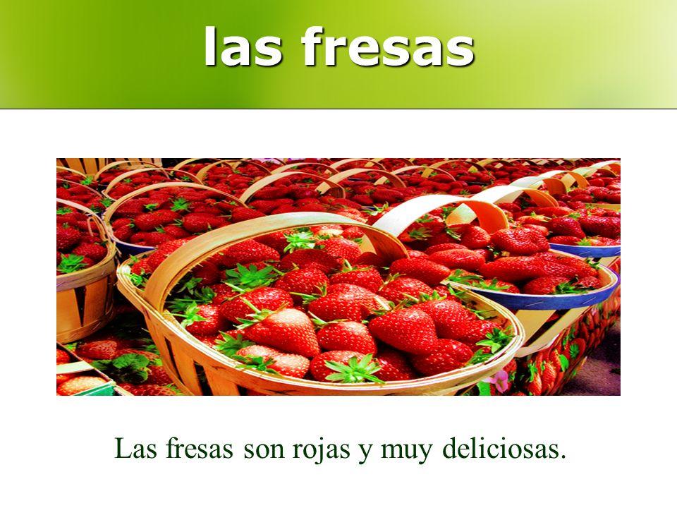 las fresas Las fresas son rojas y muy deliciosas.