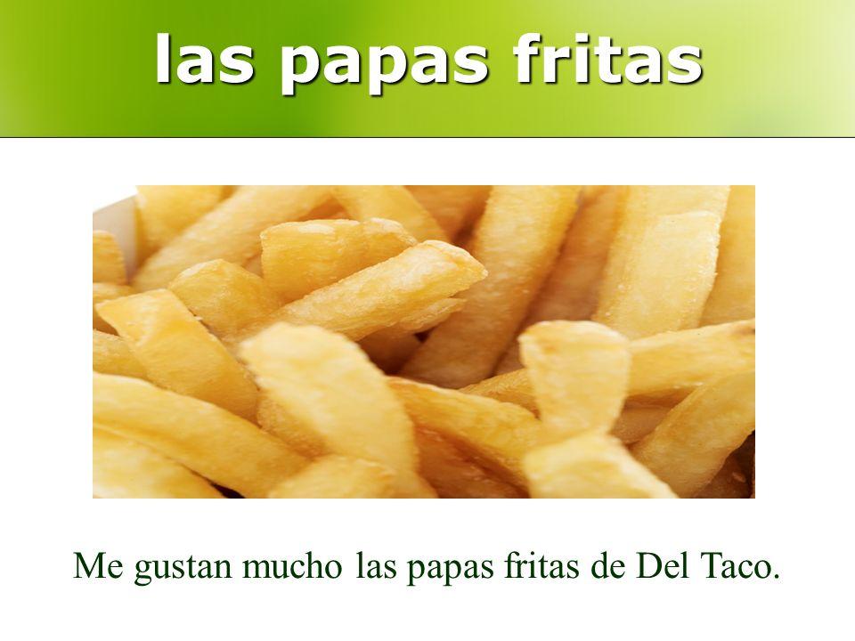 las papas fritas Me gustan mucho las papas fritas de Del Taco.