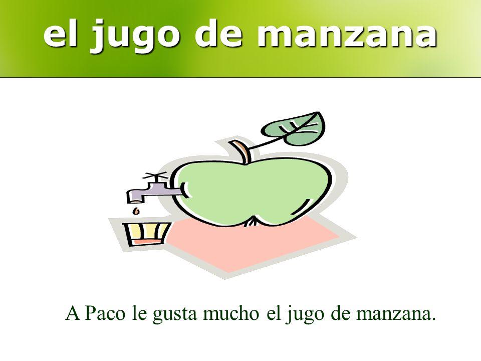 el jugo de manzana A Paco le gusta mucho el jugo de manzana.
