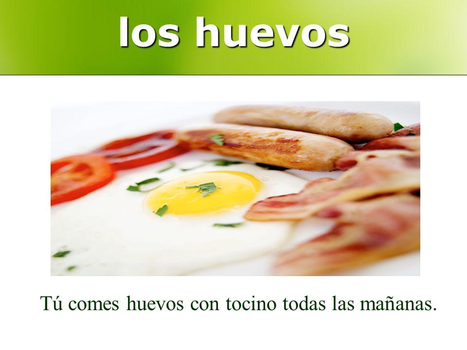 los huevos Tú comes huevos con tocino todas las mañanas.