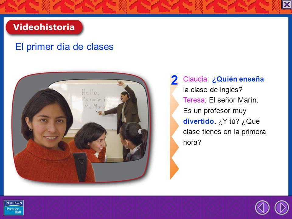 2 El primer día de clases Claudia: ¿Quién enseña la clase de inglés