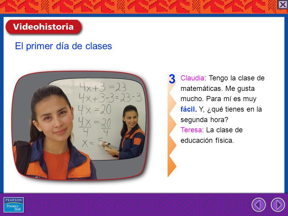 3 El primer día de clases Claudia: Tengo la clase de