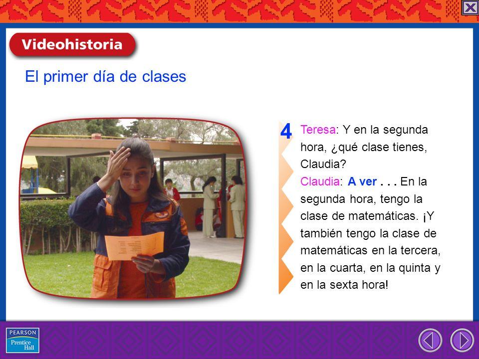 4 El primer día de clases Teresa: Y en la segunda