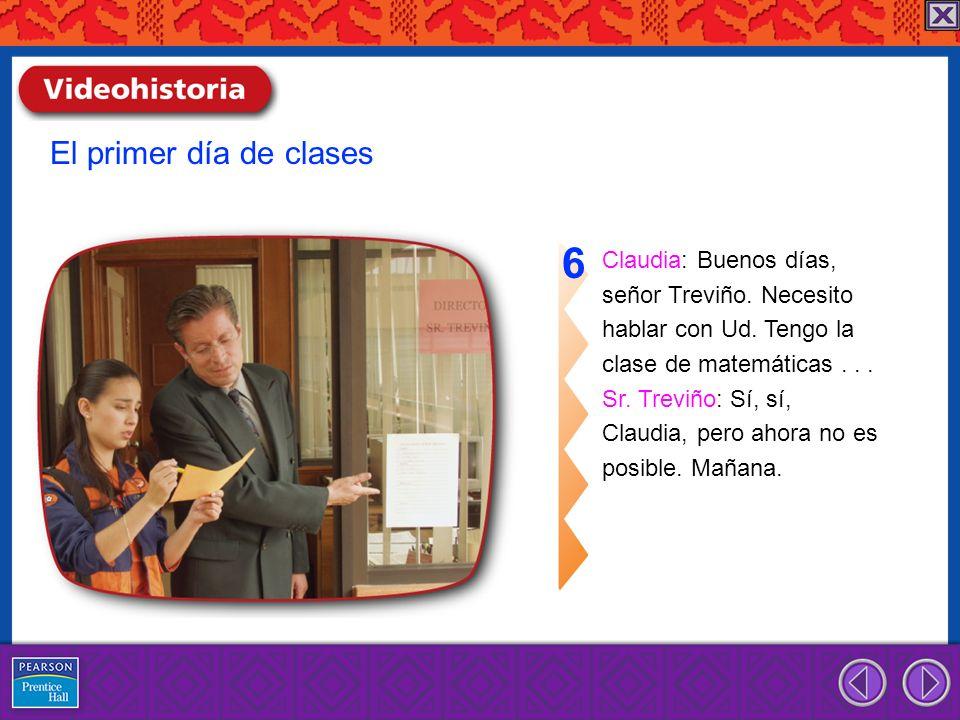 6 El primer día de clases Claudia: Buenos días,
