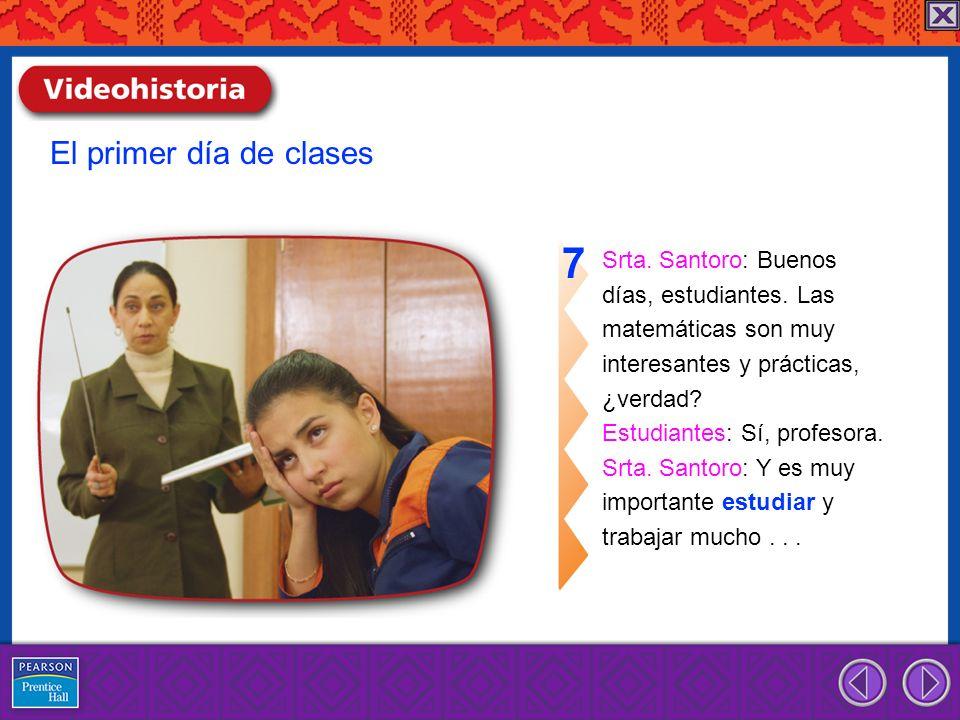 7 El primer día de clases Srta. Santoro: Buenos días, estudiantes. Las