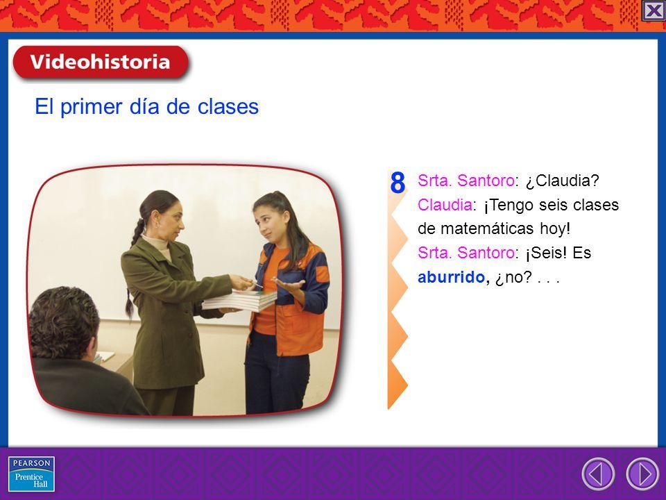 8 El primer día de clases Srta. Santoro: ¿Claudia