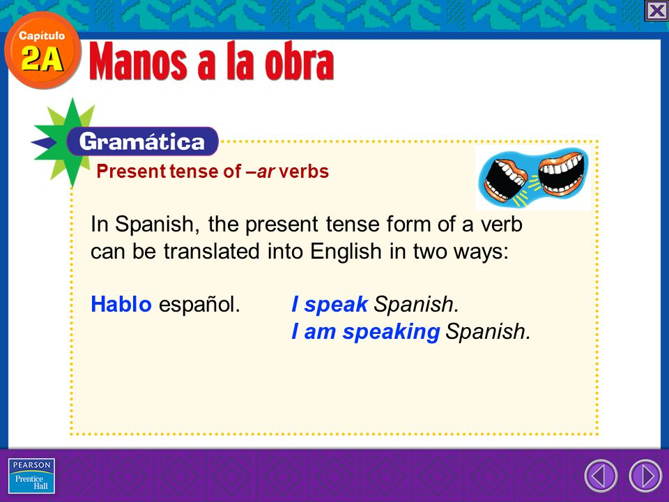 In Spanish, the present tense form of a verb