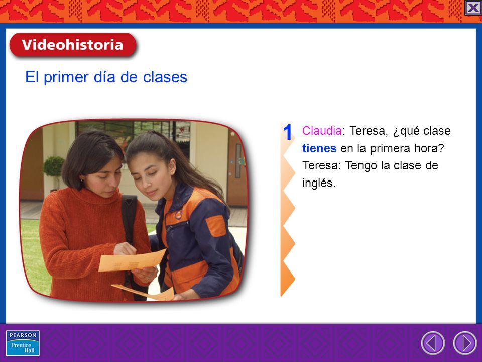 1 El primer día de clases Claudia: Teresa, ¿qué clase