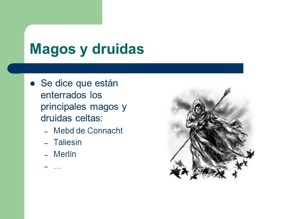 Magos y druidas Se dice que están enterrados los principales magos y druidas celtas: Mebd de Connacht.