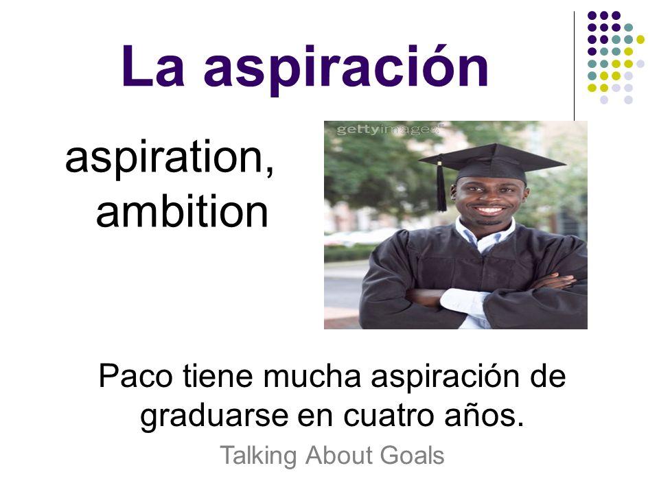 Paco tiene mucha aspiración de graduarse en cuatro años.