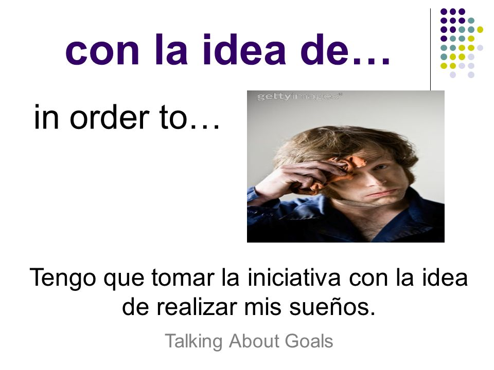 Tengo que tomar la iniciativa con la idea de realizar mis sueños.